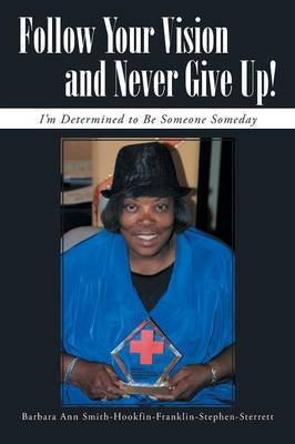Follow Your Vision and Never Give Up!: I'm Determined to Be Someone Someday (Paperback)