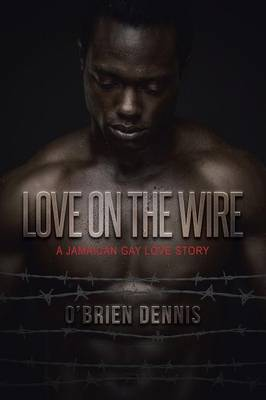 Love on the Wire: A Jamaican Gay Love Story (Paperback)