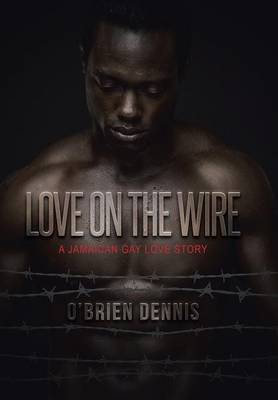 Love on the Wire: A Jamaican Gay Love Story (Hardback)