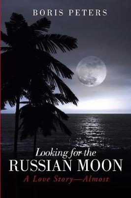 Looking for the Russian Moon: A Love Story-Almost (Paperback)