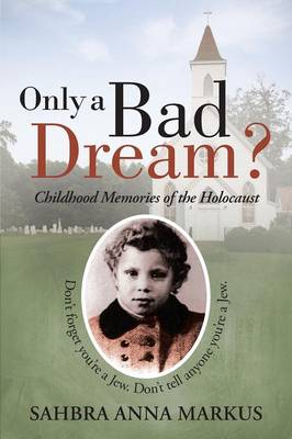 Only a Bad Dream?: Childhood Memories of the Holocaust (Paperback)