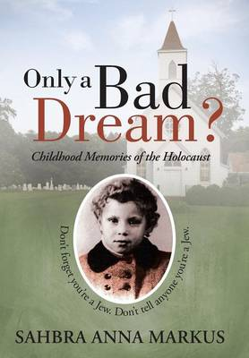 Only a Bad Dream?: Childhood Memories of the Holocaust (Hardback)