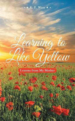 Learning to Like Yellow: Lessons from My Mother (Paperback)