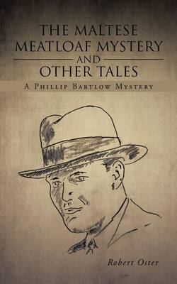 The Maltese Meatloaf Mystery and Other Tales: A Phillip Bartlow Mystery (Paperback)