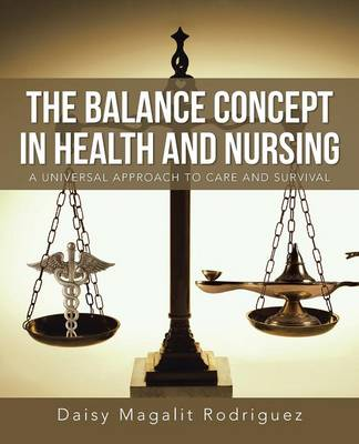 The Balance Concept in Health and Nursing: A Universal Approach to Care and Survival (Paperback)