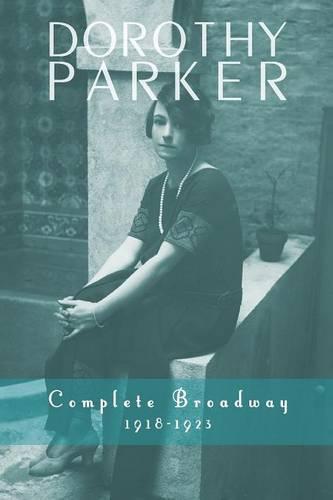 Dorothy Parker: Complete Broadway, 1918-1923 (Paperback)