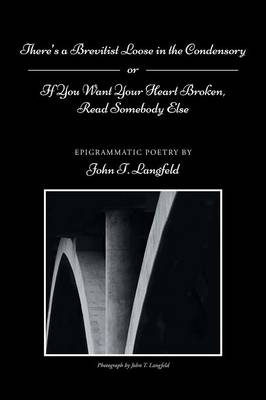 There's a Brevitist Loose in the Condensory: If You Want Your Heart Broken, Read Somebody Else (Paperback)