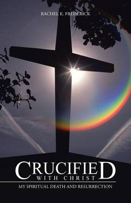 Crucified with Christ: My Spiritual Death and Resurrection (Paperback)