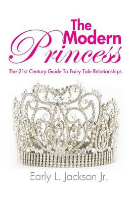 The Modern Princess: The 21st Century Guide to Fairy Tale Relationships (Paperback)
