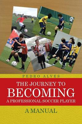 The Journey to Becoming a Professional Soccer Player: A Manual (Paperback)
