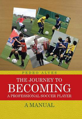 The Journey to Becoming a Professional Soccer Player: A Manual (Hardback)