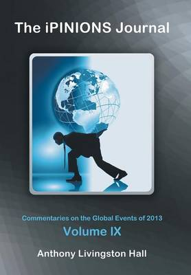 The Ipinions Journal: Commentaries on the Global Events of 2013-Volume IX (Hardback)