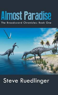 Almost Paradise: The Broadsword Chronicles: Book One (Hardback)