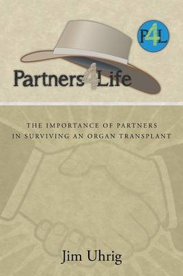 Partners 4 Life: The Importance of Partners in Surviving an Organ Transplant (Paperback)