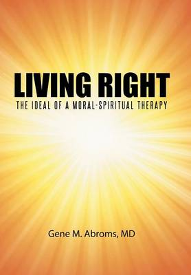 Living Right: The Ideal of a Moral-Spiritual Therapy (Hardback)