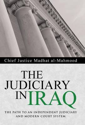 The Judiciary in Iraq: The Path to an Independent Judiciary and Modern Court System (Hardback)