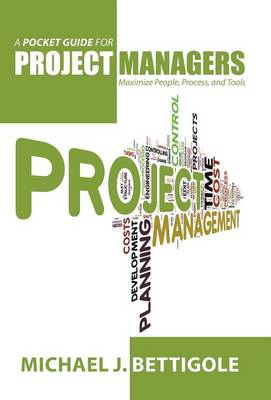 A Pocket Guide for Project Managers: Maximize People, Process, and Tools (Hardback)