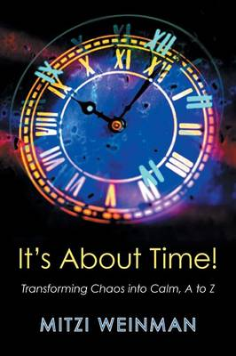 It S about Time!: Transforming Chaos Into Calm, A to Z (Paperback)