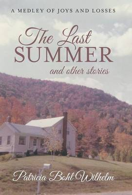 The Last Summer and Other Stories: A Medley of Joys and Losses (Hardback)
