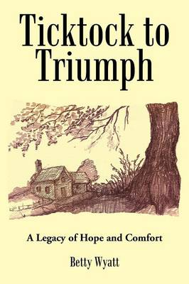 Ticktock to Triumph: A Legacy of Hope and Comfort (Paperback)