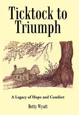 Ticktock to Triumph: A Legacy of Hope and Comfort (Hardback)