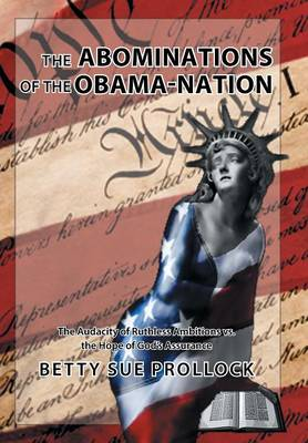The Abominations of the Obama-Nation: The Audacity of Ruthless Ambitions vs. the Hope of God's Assurance (Hardback)