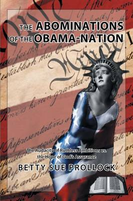 The Abominations of the Obama-Nation: The Audacity of Ruthless Ambitions vs. the Hope of God's Assurance (Paperback)