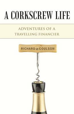 A Corkscrew Life: Adventures of a Travelling Financier (Paperback)