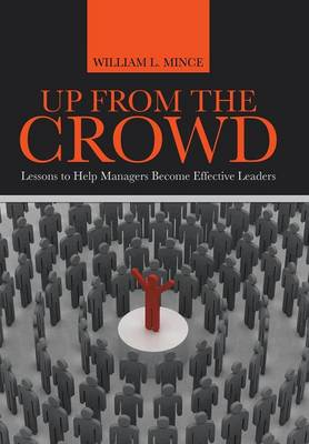 Up from the Crowd: Lessons to Help Managers Become Effective Leaders (Hardback)