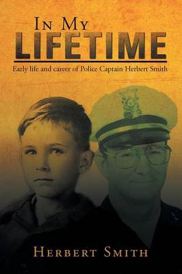 In My Lifetime: Early Life and Career of Police Captain Herbert Smith (Paperback)