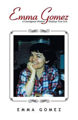 Emma Gomez: A Courageous Woman Displays True Grit (Paperback)