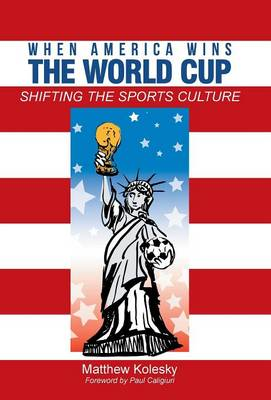 When America Wins the World Cup: Shifting the Sports Culture (Hardback)