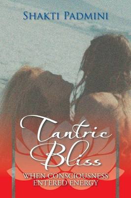 Tantric Bliss: When Consciousness Entered Energy (Paperback)