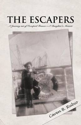 The Escapers: A Journey Out of Occupied France-A Daughter's Memoir (Paperback)