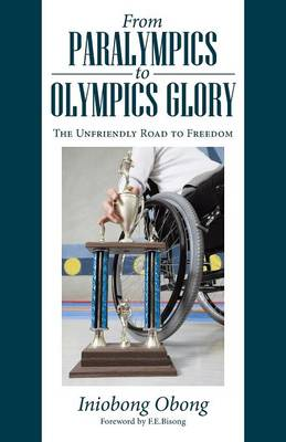 From Paralympics to Olympics Glory: The Unfriendly Road to Freedom (Paperback)
