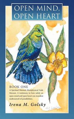 Open Mind, Open Heart: A Spiritual Manual; Metaphysical Vade Mecum. a Testimony to How Solely an Open Mind and Open Heart Can Manifest Undrea (Paperback)
