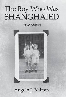 The Boy Who Was Shanghaied: True Stories (Hardback)