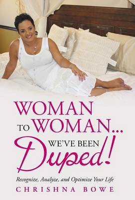 Woman to Woman...We've Been Duped!: Recognize, Analyze, and Optimize Your Life (Hardback)