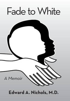 Fade to White: A Memoir (Hardback)