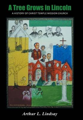 A Tree Grows in Lincoln: A History of Christ Temple Mission Church (Hardback)