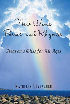New Wine Poems and Rhymes: Heaven's Bliss for All Ages (Hardback)