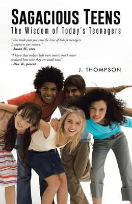 Sagacious Teens: The Wisdom of Today's Teenagers (Paperback)