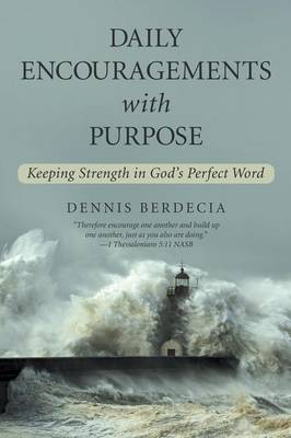 Daily Encouragements with Purpose: Keeping Strength in God's Perfect Word (Paperback)