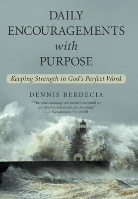 Daily Encouragements with Purpose: Keeping Strength in God's Perfect Word (Hardback)