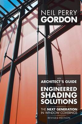 An Architect's Guide to Engineered Shading Solutions: The Next Generation in Window Coverings (Paperback)