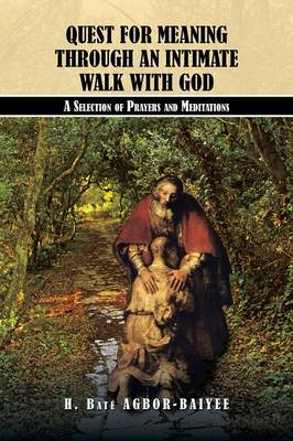 Quest for Meaning Through an Intimate Walk with God: A Selection of Prayers and Meditations (Paperback)