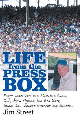 Life from the Press Box: Life from the Press Box: Forty Years with the Mustache Gang, O.J., John Madden, the Big Unit, Sweet Lou, Junior Griffey and Ichiro... (Paperback)