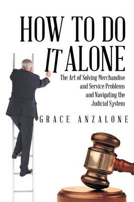 How to Do It Alone: The Art of Solving Merchandise and Service Problems and Navigating the Judicial System (Paperback)