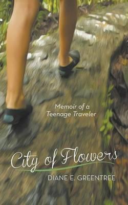 City of Flowers: Memoir of a Teenage Traveler (Paperback)