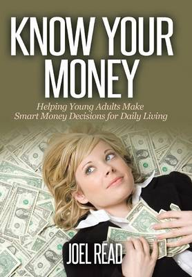 Know Your Money: Helping Young Adults Make Smart Money Decisions for Daily Living (Hardback)